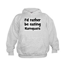 Rather be eating Kumquats Hoodie