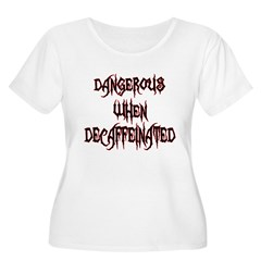 Dangerous When Decaf Women's Plus Size Scoop Neck