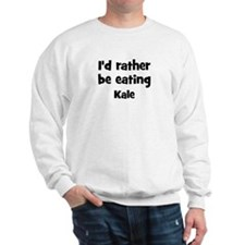 Rather be eating Kale Sweatshirt