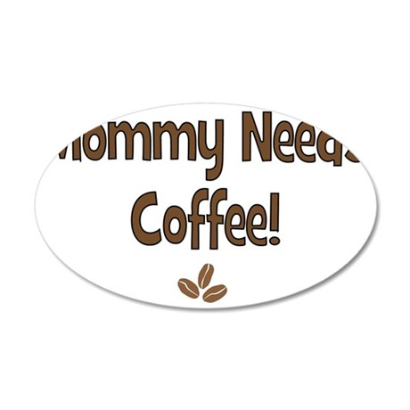 Mommy Needs Coffee 35x21 Oval Wall Decal
