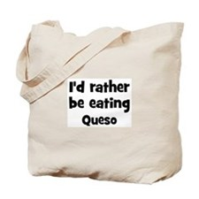 Rather be eating Queso Tote Bag