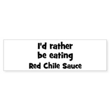 Rather be eating Red Chile S Bumper Bumper Sticker