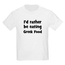 Rather be eating Greek Food T-Shirt