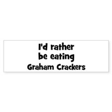 Rather be eating Graham Crack Bumper Bumper Sticker