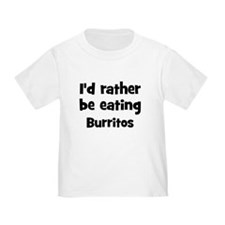 Rather be eating Burritos T