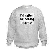 Rather be eating Burritos Sweatshirt