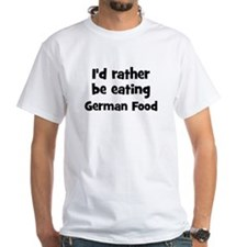 Rather be eating German Food Shirt