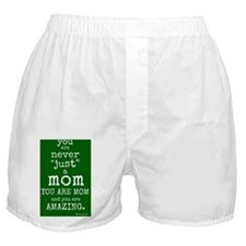 """You are """"Never"""" Just a Mom Boxer Shorts"""