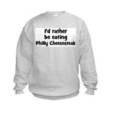 Rather be eating Philly Chee Sweatshirt