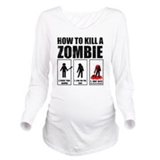 How To Kill A Zombie Long Sleeve Maternity T-Shirt