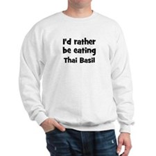 Rather be eating Thai Basil Sweatshirt