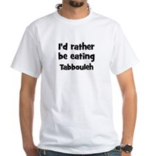 Rather be eating Tabbouleh Shirt