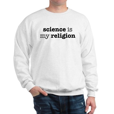 Science is my Religion Sweatshirt