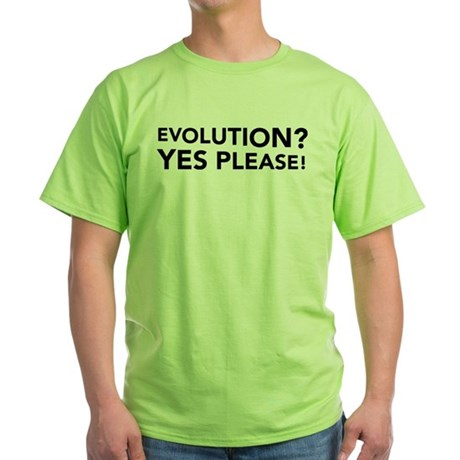 Evolution? Yes Please! Green T-Shirt