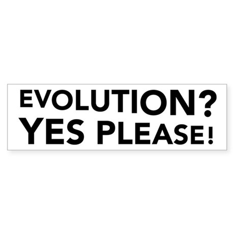 Evolution? Yes Please! Bumper Sticker