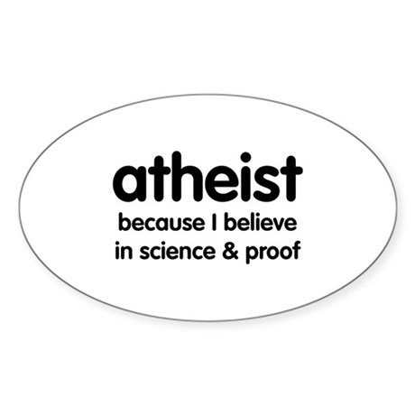 Atheist - Science & Proof Oval Sticker