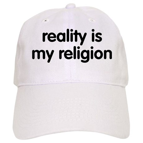 Reality is my Religion Cap