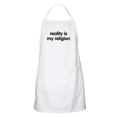 Reality is my Religion BBQ Apron