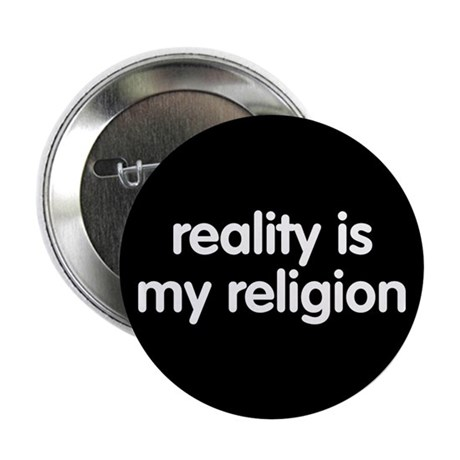 Reality is my Religion 2.25&quot; Button (100 pack)