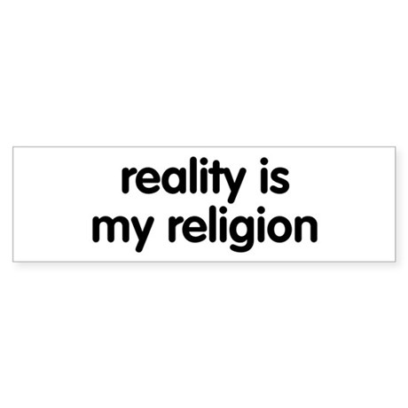 Reality is my Religion Bumper Sticker