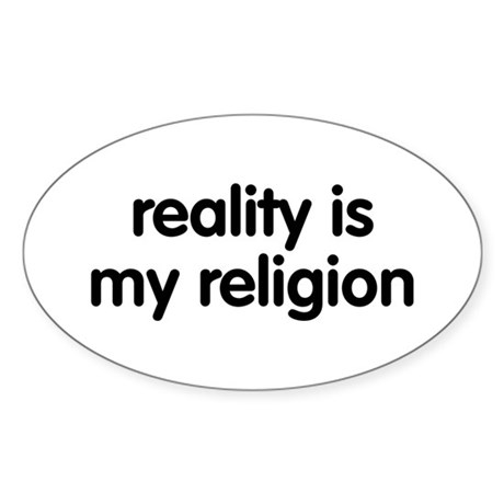 Reality is my Religion Oval Sticker