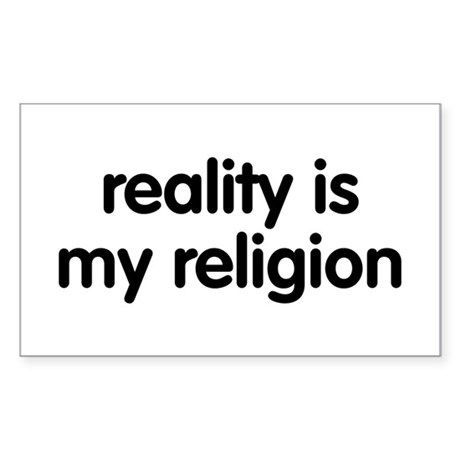 Reality is my Religion Rectangle Sticker