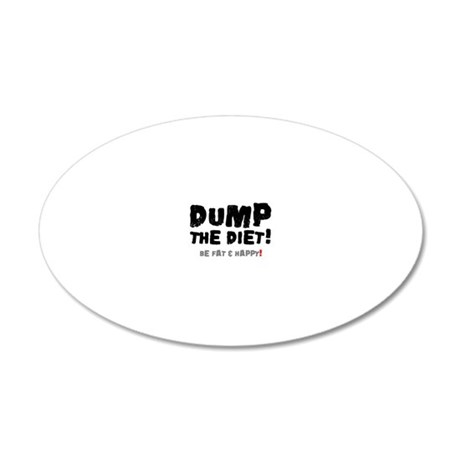 DUMP THE DIET - BE FAT  HAPP 20x12 Oval Wall Decal