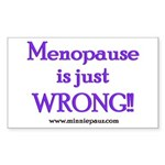 Menopause is Wrong! Rectangle Sticker