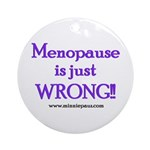Menopause is Wrong! Ornament (Round)