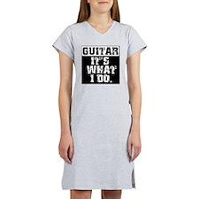 Guitar, It's What I do Women's Nightshirt