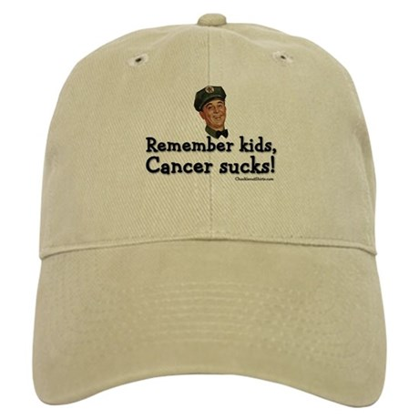Remember kids, cancer sucks Cap