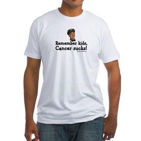 Remember kids, cancer sucks Fitted T-Shirt