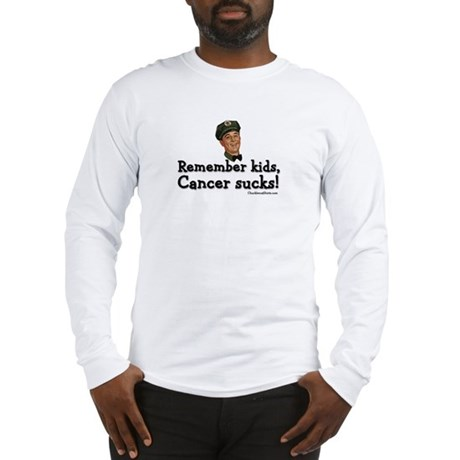 Remember kids, cancer sucks Long Sleeve T-Shirt