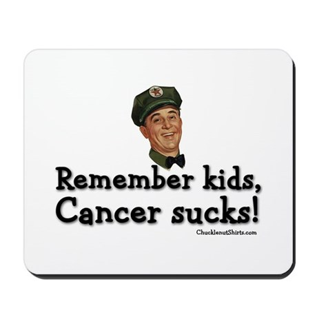 Remember kids, cancer sucks Mousepad