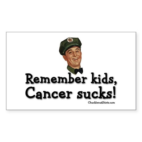 Remember kids, cancer sucks Rectangle Sticker