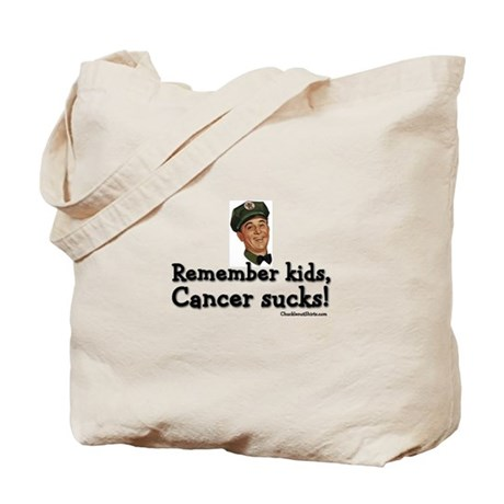 Remember kids, cancer sucks Tote Bag