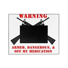 Armed, Dangerous,  Off Meds Picture Frame