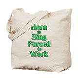 Born to Sing Forced to Work Tote Bag
