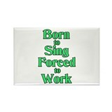 Born to Sing Forced to Work Rectangle Magnet (100
