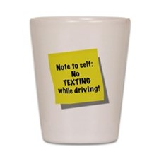 Note to self, No texting while driving, Shot Glass