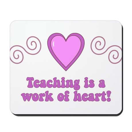 Teaching Is A Work Of Heart Mousepad