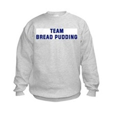 Team BREAD PUDDING Sweatshirt