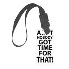 Ain't nobody got time for that!  Luggage Tag