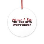 When I Die- Dog Ornament (Round)