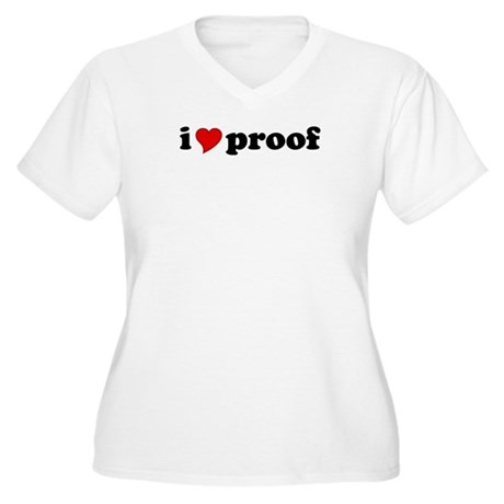 I Love Proof Women's Plus Size V-Neck T-Shirt