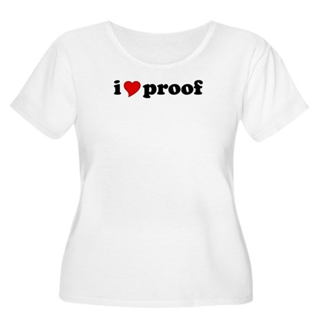 I Love Proof Women's Plus Size Scoop Neck T-Shirt