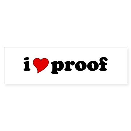 I Love Proof Bumper Sticker