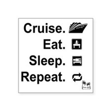 "Cruise. Eat. Sleep. Square Sticker 3"" x 3"""