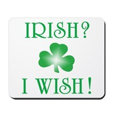 """Irish? I Wish!"" Mousepad"