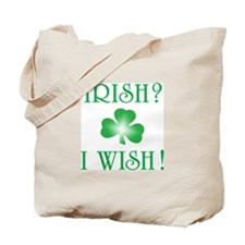 """Irish? I Wish!"" Tote Bag"